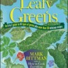 Leafy Greens: An A-To-Z Guide to 30 Types of Greens Plus More Than 120 Delicious Recipes by Mark Bittman