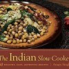 Indian Slow Cooker: 50 Healthy, Easy, Authentic Recipes by Anupy Singla